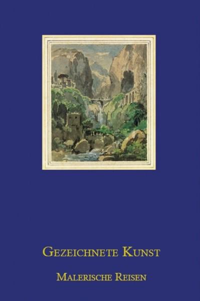 Malerische Reisen. Zeichnungen und Aquarelle des 19. Jahrhunderts