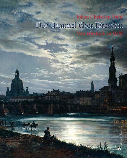 Herrmann Zschoche: Johan Christian Dahl. Der Himmel über Dresden