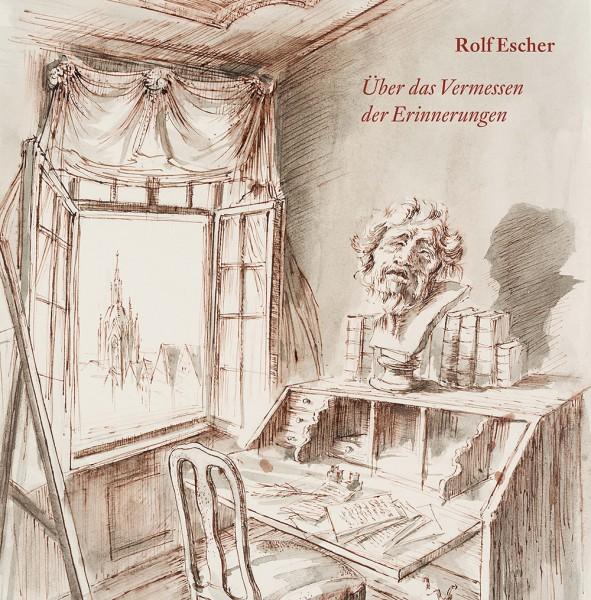 Rolf Escher. Über das Vermessen der Erinnerungen