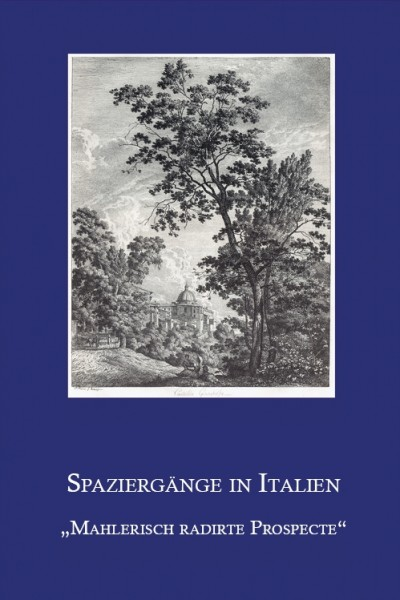 "Spaziergänge in Italien. ""Mahlerisch radirte Prospecte von Italien"""
