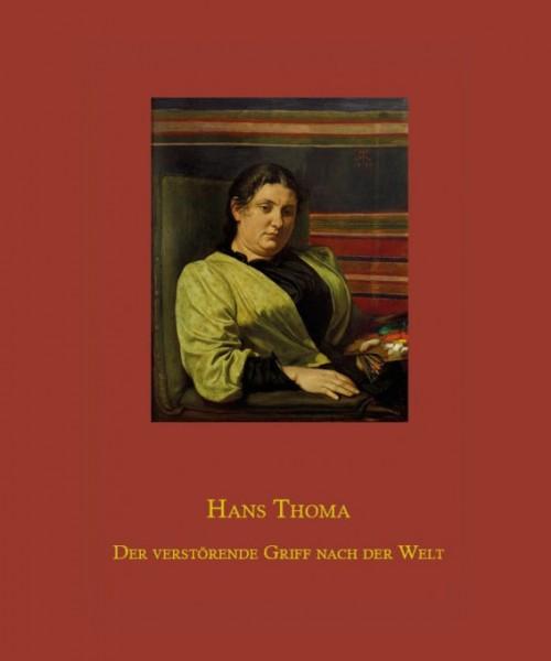 Hans Thoma. Der verstörende Griff nach der Welt. Werke aus dem Nachlass