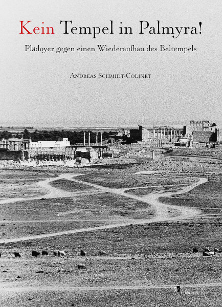 Andreas Schmidt-Colinet: Kein Tempel in Palmyra!