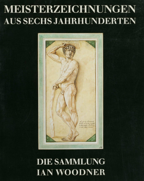 Meisterzeichnungen aus sechs Jahrhunderten. Die Sammlung Ian Woodner