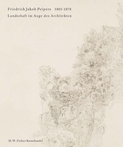 Friedrich Jakob Peipers (1805-1878). Landschaft im Auge des Architekten