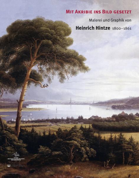 Heinrich Hintze. Mit Akribie ins Bild gesetzt