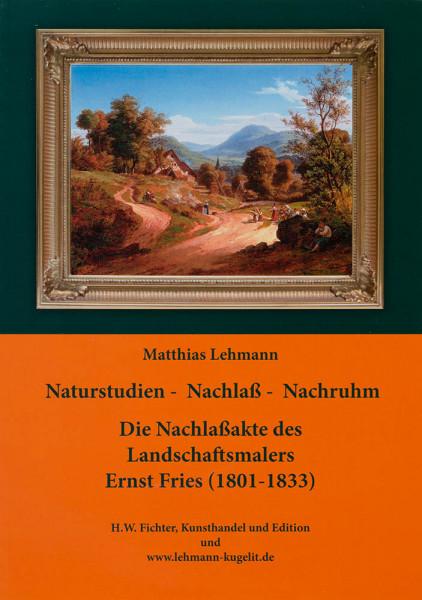 Die Nachlaßakte des Landschaftsmalers Ernst Fries (1801-1833): Naturstudien – Nachlaß – Nachruhm