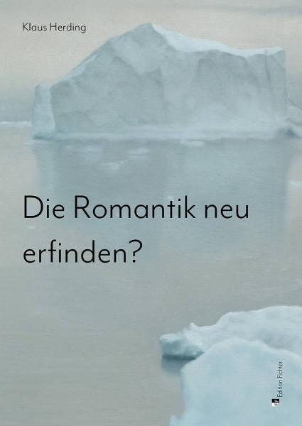 Die Romantik neu erfinden?