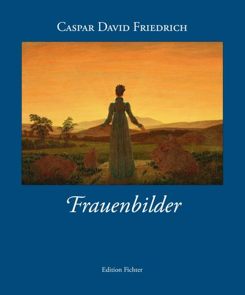 Caspar David Friedrich. Frauenbilder